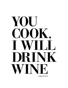 You Cook, I Will Drink Wine Print [ black type on white or antique paper like background ]  The perfect party or bar sign and chic enough to frame