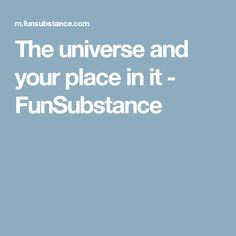 The universe and your place in it - FunSubstance