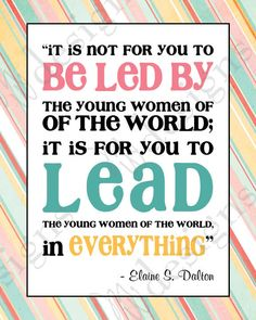 "LDS Young Women - ""LEAD in everything"" quote by Elaine S. Dalton."