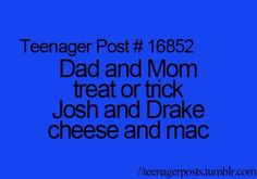 Teenager Post #16852 ~ Dad and Mom. Treat or trick. Josh and Drake. Cheese and Mac. ☮