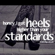 Hahaha I have high expensive ones:)  hahaha... Everyone has standards but not everyone lives them