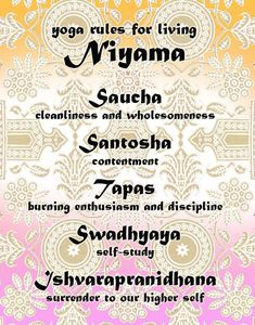 Niyama by eveyoga: Practising the yamas and niyama helps curb the expression of greed, desire, and attachment, and allows energy gained from the practice of the asanas, pranayama, and meditation, to shape us. The postures, breathing, and meditation then give energy to one's inner being.  #Yoga #Niyama