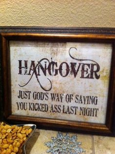 Hangover - God's way of saying you kicked ass last night
