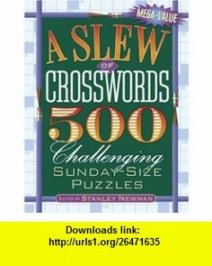 A Slew of Crosswords 500 Challenging Sunday-Size Puzzles (9780517225660) Stanley Newman , ISBN-10: 0517225662  , ISBN-13: 978-0517225660 ,  , tutorials , pdf , ebook , torrent , downloads , rapidshare , filesonic , hotfile , megaupload , fileserve