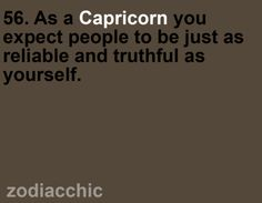 Adam is a capricorn and this is so him!! He was just saying the other day how he wished everyone could be honest and dependable!