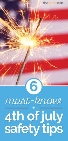 6 Must-Know of July Safety Tips - thegoodstuff