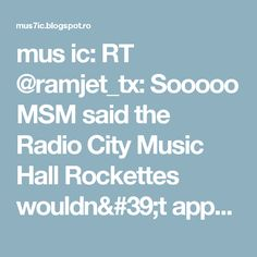 mus ic: RT @ramjet_tx: Sooooo MSM said the Radio City Music Hall Rockettes wouldn't appear at Inauguration gala https://t.co/XV0wfd9eeW