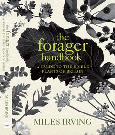 The Forager Handbook. ahh. but let your hearts - go wild.  where ever