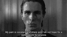 American Psycho It's a really great metaphor on humanity. How no one truly cares about others being ok or even alive...