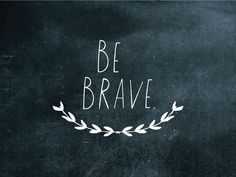 """""""It's OKAY to be scared. Being scared means you're about to do something really, really brave."""" ― Mandy Hale"""