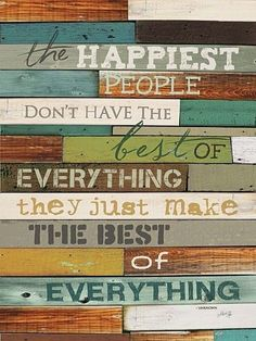THE HAPPIEST PEOPLE MAKE THE BEST OF EVERYTHING 18X24 ART PRINT  Framed or Unframed.