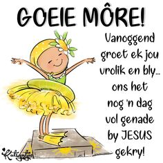 Good Morning Greetings, Good Morning Wishes, Good Morning Quotes, Lekker Dag, Goeie More, Afrikaans Quotes, Special Quotes, Cute Quotes, Qoutes