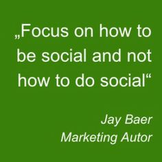 """""""Focus on how to be Social and not how to do Social"""" Zitat von Jay Baer"""