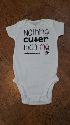 Check out this item in my Etsy shop https://www.etsy.com/ca/listing/497530630/nothing-cuter-than-me-baby-shirt-baby