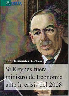 Si Keynes fuera ministro de economía ante la crisis del 2008 / Juan Hérnandez Andreu
