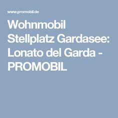 Wohnmobil Stellplatz Gardasee: Lonato del Garda - PROMOBIL