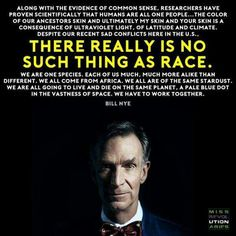 ~Bill Nye words... beautiful and awesome!! Words to live by...