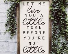 Let Me Love You A Little More Before You're Not Little | Farmhouse Decor | Homemade Signs | Hand Painted | Modern Farmhouse