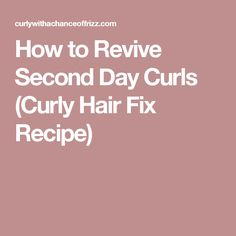 How to Revive Second Day Curls (Curly Hair Fix Recipe)