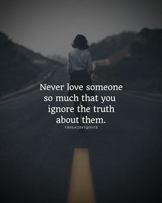 Never love someone so much that you ignore the truth about them. . . . #heartbroken #inspiringquotes