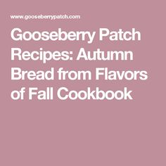 Gooseberry Patch Recipes: Autumn Bread from Flavors of Fall Cookbook