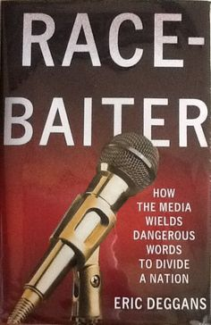Race-baiter : how the media wields dangerous words to divide a nation / Eric Deggans. Findlay Campus. Call number: PN 4888 .S6 .D44 2012