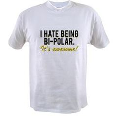 """""""I hate being bi-polar. It's awesome!"""" T Shirt"""