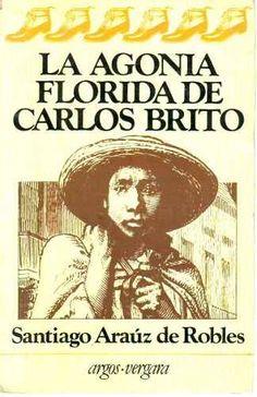 1983 La agonía florida de Carlos Brito. Santiago Araúz de Robles