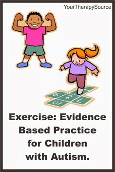 Your Therapy Source - www.YourTherapySource.com: New Updates on Evidence-Based Practice for Individuals with Autism - Includes Exercise!