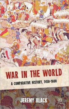 War in the world : a comparative history, 1450-1600 / Jeremy Black. Palgrave Macmillan, cop. 2011