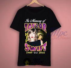 In Memory Of Taylor Swift 1989-2016 T Shirt #taylorswift #memorytaylorswift #riptaylorswift #troll #lol #lolpicture #loltshirt #tshirt