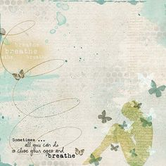 Kit: breathe by Oscraps Guest Designer, Vicki Robinson https://www.oscraps.com/shop/product.php?productid=10008127  As soon as I saw this kit, it really called out to me. It is a Message to Myself, one that I have so much trouble with but one I need to focus on at this point in my life.:)