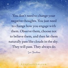 You Don't Need to Change Your Negative Thoughts – Tiny Buddha - Lustiger Sarkasmus Spiritual Quotes, Wisdom Quotes, Quotes To Live By, Me Quotes, Quotable Quotes, Negative Thoughts, Positive Thoughts, Positive Quotes, Positive Outlook