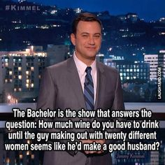 The bachelor is the show that answers the question  #lol #laughtard #lmao #funnypics #funnypictures #humor #wine #husband #jimmykimmel