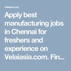 Apply best manufacturing jobs in Chennai for freshers and experience on Velaiasia.com. Find your future with us then grab it now manufacturing jobs in Chennai.