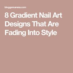8 Gradient Nail Art Designs That Are Fading Into Style
