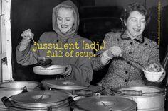 Jussulent - full of soup. @Allison Varano