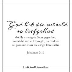 """JOHANNES """"God het die wêreld so liefgehad dat Hy sy enigste Seun gegee het, sodat dié wat in Hom glo, nie verlore sal gaan nie maar die ewige lewe sal hê. God Jesus, Afrikaans, Bible, Names, Journaling, Quotes, Biblia, Quotations, Caro Diario"""