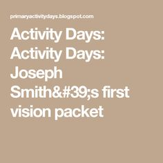 Activity Days: Activity Days: Joseph Smith& first vision packet Primary Activities, Activities For Girls, Church Activities, Activity Day Girls, Activity Days, Cut Out Pictures, Days For Girls, Fhe Lessons, Joseph Smith