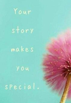 """""""Your story makes you special"""""""