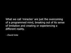 David Icke - Quote Consciousness Spirituality Spiritual Miracles.jpg
