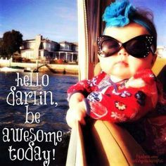 Hello Darlin Be Awesome Today morning good morning morning quotes good morning quotes cute good morning quotes good morning quotes for friends and family good morning wishes good morning quotes for family and friends Cute Good Morning Quotes, Good Morning Good Night, Good Morning Wishes, Funny Good Morning Memes, Funny Weekend, Funny Baby Memes, Funny Babies, Funny Friday Memes, Friday Humor