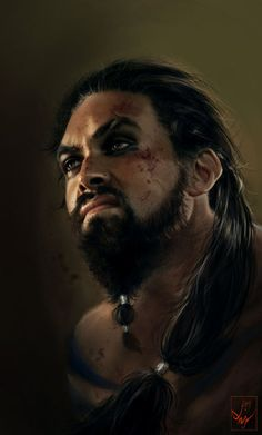such a fierce man, but so beautiful as well.  Khal Drogo,   Played by Jason Momoa.