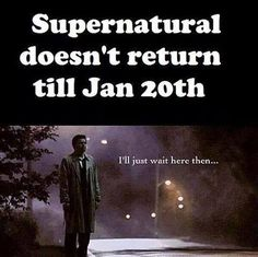 #Supernatural is back in:  26 Days / 13 Hours / 28 Min....  Alright, fine.....   Then...   We will just.....