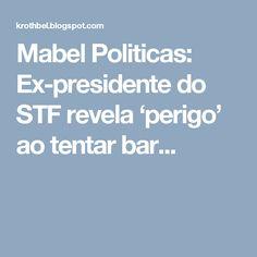 Mabel Politicas: Ex-presidente do STF revela 'perigo' ao tentar bar...