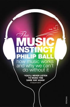 The Music Instinct: How Music Works And Why We Can't Do Without It by Philip Ball (ISBN 9780099535447)