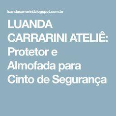LUANDA CARRARINI ATELIÊ: Protetor e Almofada para Cinto de Segurança