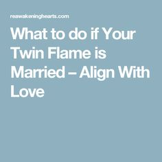 What to do if Your Twin Flame is Married – Align With Love
