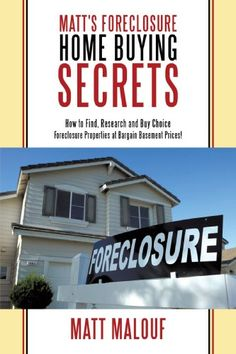 Matts #Foreclosure Home Buying Secrets: How to Find, Research and Buy Choice Foreclosure Properties at Bargain Basement Prices!