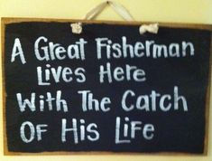A Great Fisherman Lives here with the catch of his life